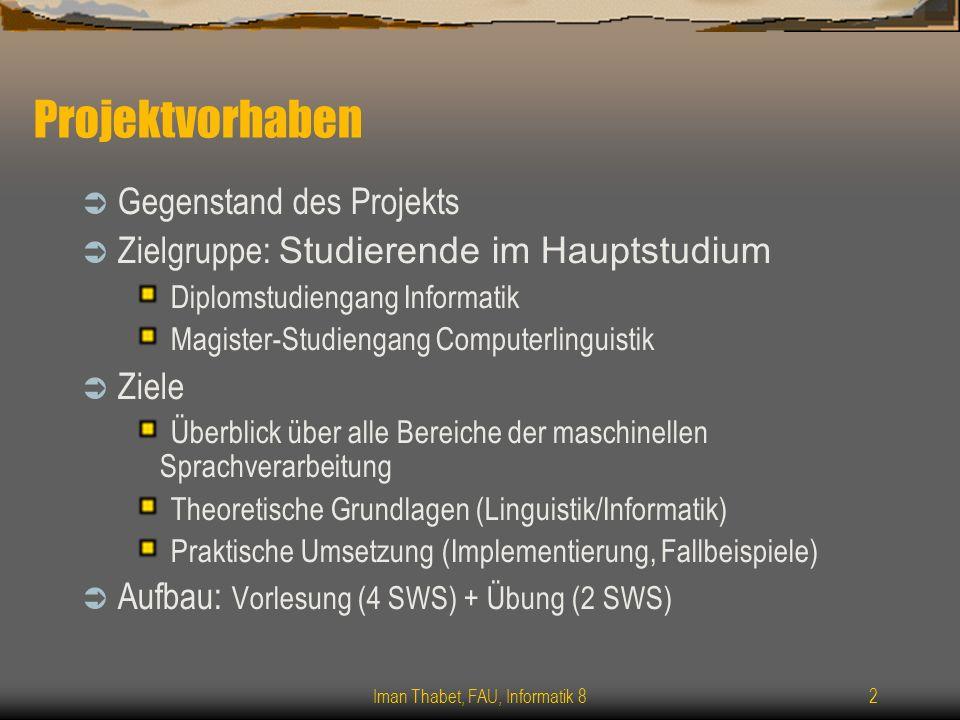 Iman Thabet, FAU, Informatik 82 Projektvorhaben Gegenstand des Projekts Zielgruppe: Studierende im Hauptstudium Diplomstudiengang Informatik Magister-