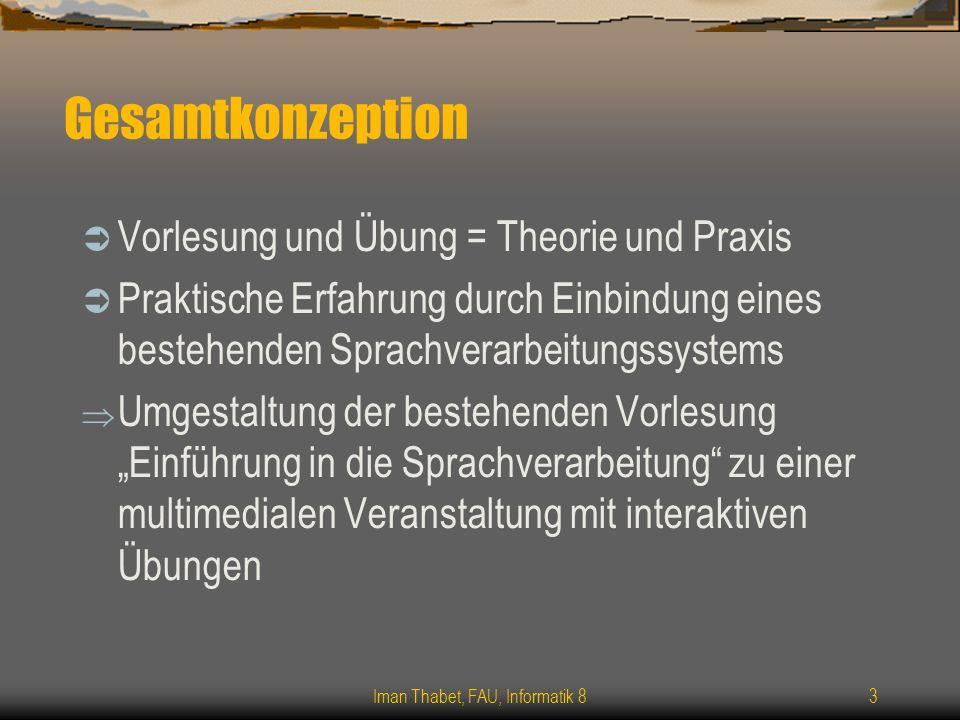 Iman Thabet, FAU, Informatik 83 Gesamtkonzeption Vorlesung und Übung = Theorie und Praxis Praktische Erfahrung durch Einbindung eines bestehenden Spra