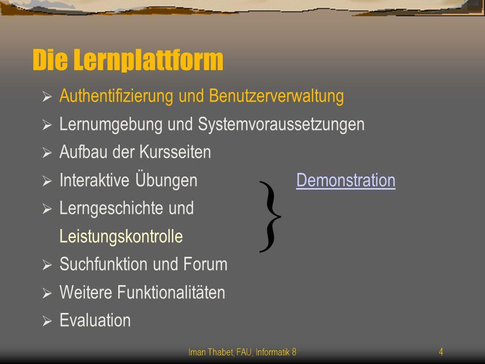 Iman Thabet, FAU, Informatik 84 Die Lernplattform Authentifizierung und Benutzerverwaltung Lernumgebung und Systemvoraussetzungen Aufbau der Kursseite
