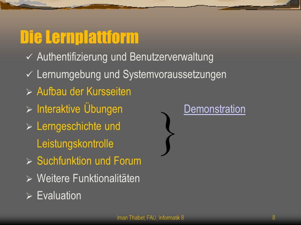 Iman Thabet, FAU, Informatik 88 Die Lernplattform Authentifizierung und Benutzerverwaltung Lernumgebung und Systemvoraussetzungen Aufbau der Kursseite