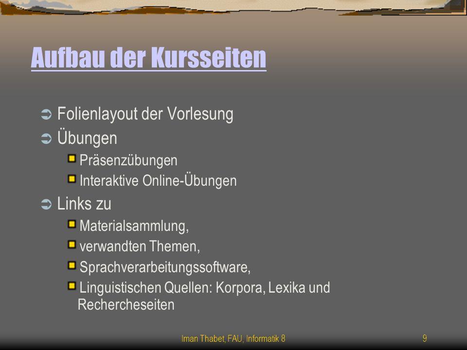 Iman Thabet, FAU, Informatik 89 Aufbau der Kursseiten Folienlayout der Vorlesung Übungen Präsenzübungen Interaktive Online-Übungen Links zu Materialsa