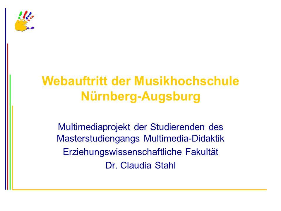 Webauftritt der Musikhochschule Nürnberg-Augsburg Multimediaprojekt der Studierenden des Masterstudiengangs Multimedia-Didaktik Erziehungswissenschaftliche Fakultät Dr.