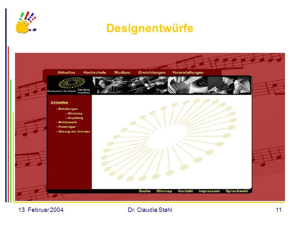 13. Februar 2004Dr. Claudia Stahl11 Designentwürfe