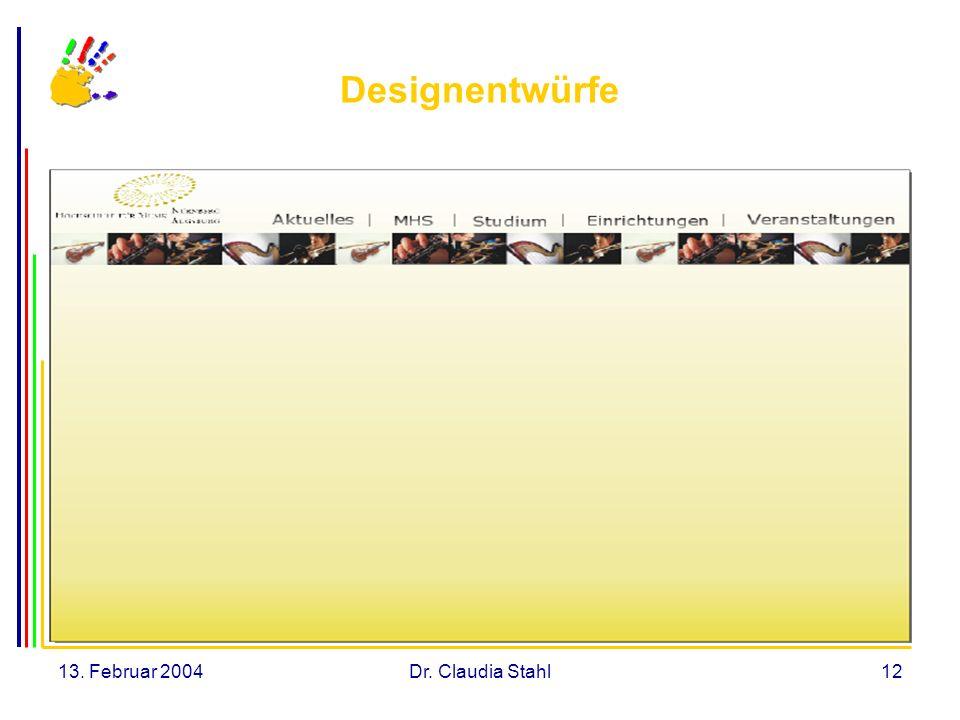 13. Februar 2004Dr. Claudia Stahl12 Designentwürfe