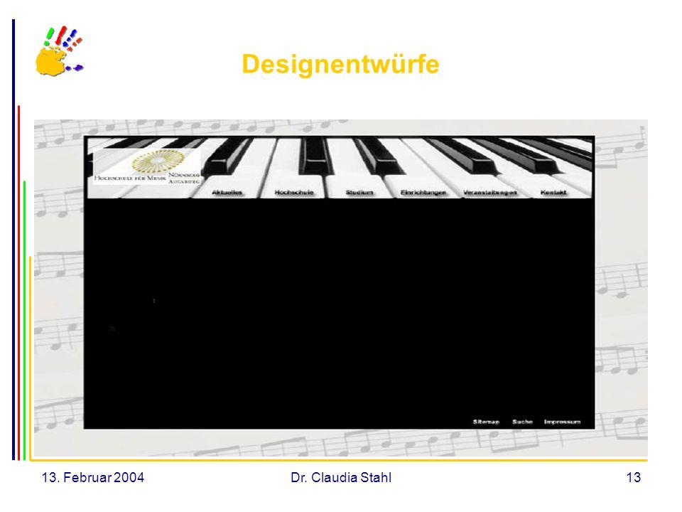 13. Februar 2004Dr. Claudia Stahl13 Designentwürfe