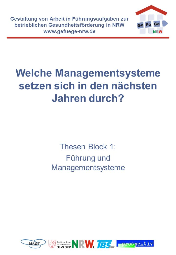 Staatliche Ämter für Arbeitsschutz Köln und Aachen Gestaltung von Arbeit in Führungsaufgaben zur betrieblichen Gesundheitsförderung in NRW www.gefuege