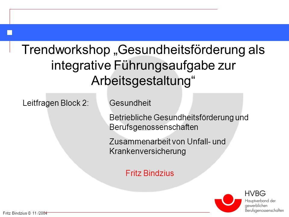 Fritz Bindzius © 11 /2004 Trendworkshop Gesundheitsförderung als integrative Führungsaufgabe zur Arbeitsgestaltung Fritz Bindzius Leitfragen Block 2: