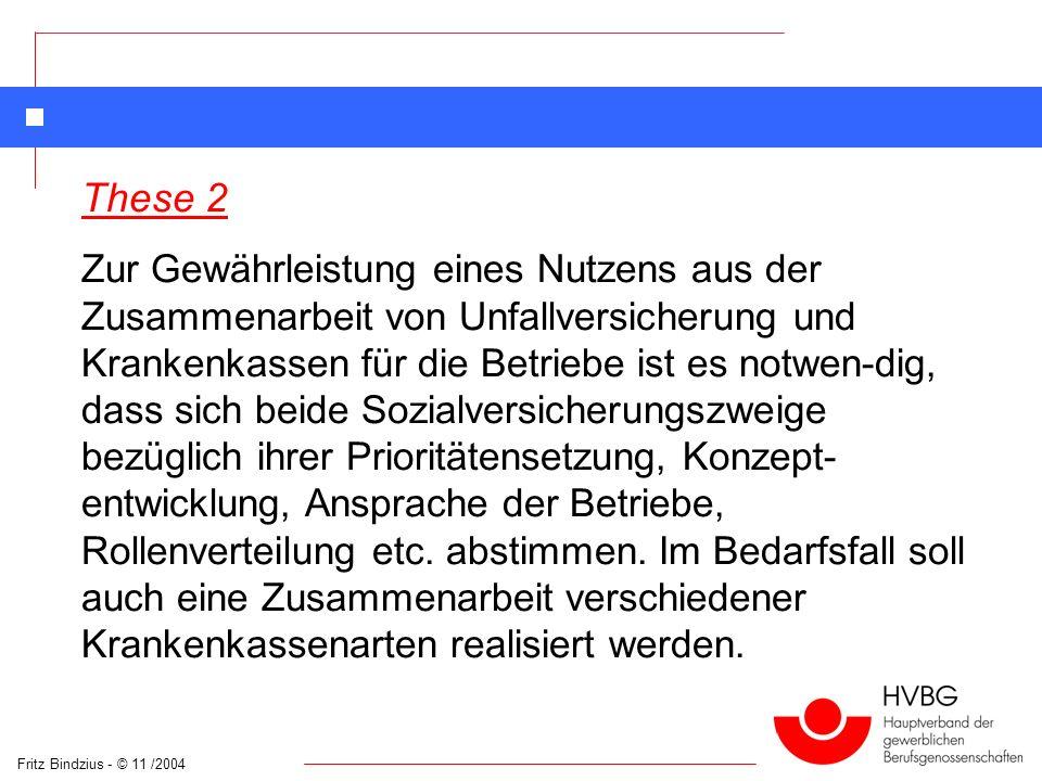 Fritz Bindzius - © 11 /2004 These 2 Zur Gewährleistung eines Nutzens aus der Zusammenarbeit von Unfallversicherung und Krankenkassen für die Betriebe