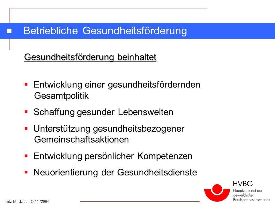 Fritz Bindzius - © 11 /2004 Betriebliche Gesundheitsförderung Gesundheitsförderung beinhaltet Entwicklung einer gesundheitsfördernden Gesamtpolitik Sc