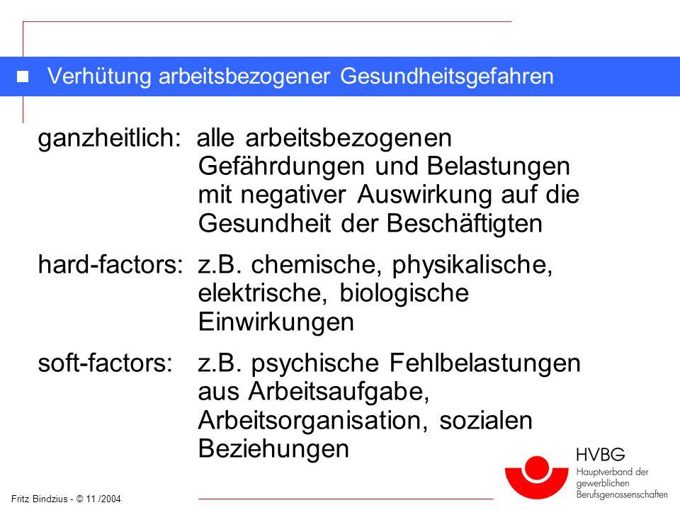 Fritz Bindzius - © 11 /2004 Verhütung arbeitsbezogener Gesundheitsgefahren ganzheitlich: alle arbeitsbezogenen Gefährdungen und Belastungen mit negati