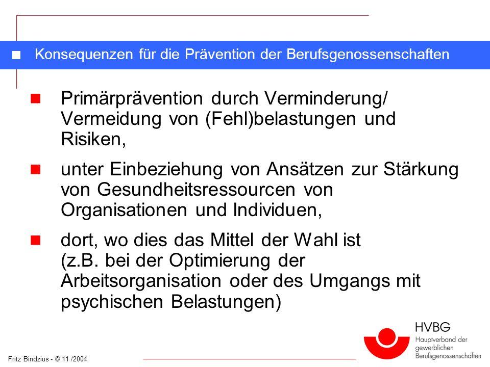 Fritz Bindzius - © 11 /2004 Konsequenzen für die Prävention der Berufsgenossenschaften Primärprävention durch Verminderung/ Vermeidung von (Fehl)belas