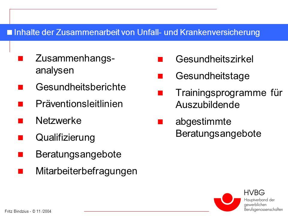 Fritz Bindzius - © 11 /2004 Inhalte der Zusammenarbeit von Unfall- und Krankenversicherung Zusammenhangs- analysen Gesundheitsberichte Präventionsleit
