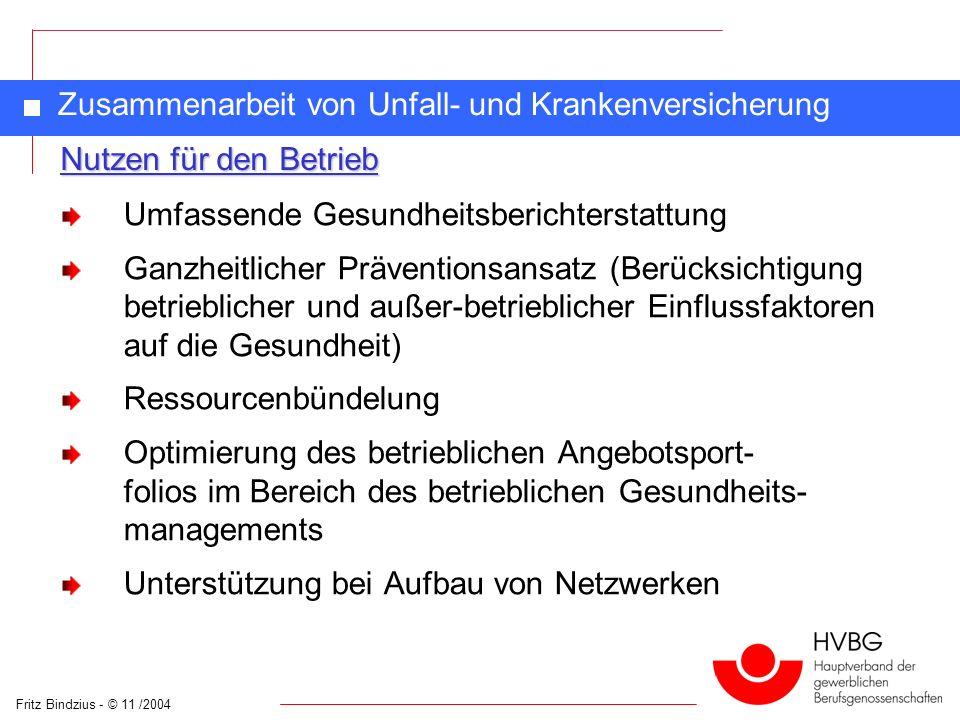 Fritz Bindzius - © 11 /2004 Zusammenarbeit von Unfall- und Krankenversicherung Umfassende Gesundheitsberichterstattung Ganzheitlicher Präventionsansat