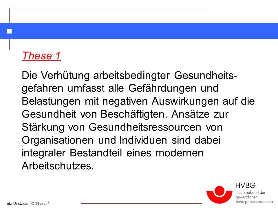 Fritz Bindzius - © 11 /2004 These 1 Die Verhütung arbeitsbedingter Gesundheits- gefahren umfasst alle Gefährdungen und Belastungen mit negativen Auswi