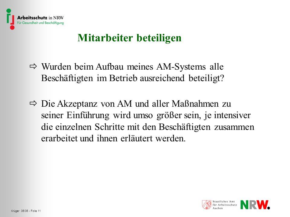Krüger 06/06 - Folie 11 Mitarbeiter beteiligen Wurden beim Aufbau meines AM-Systems alle Beschäftigten im Betrieb ausreichend beteiligt? Die Akzeptanz