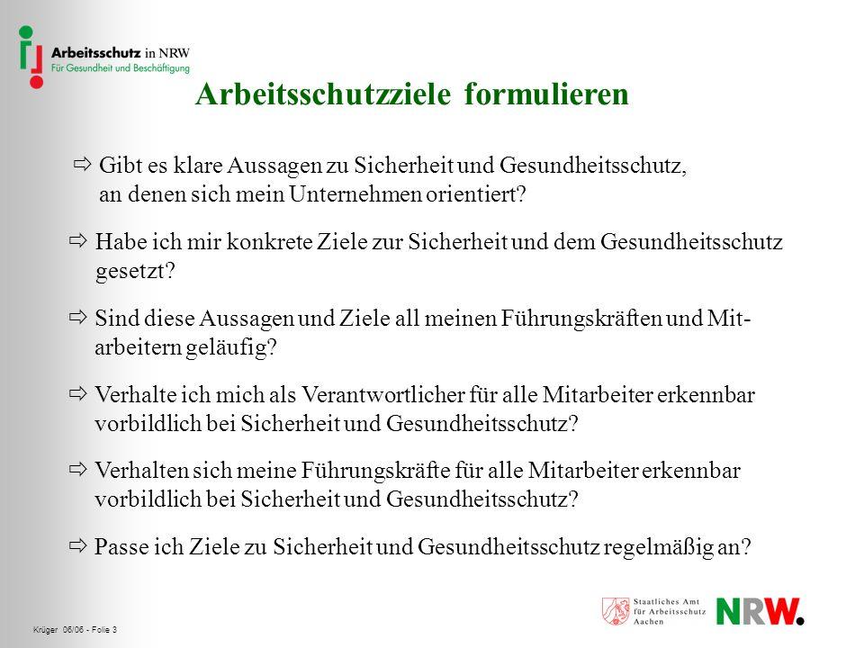 Krüger 06/06 - Folie 3 Arbeitsschutzziele formulieren Gibt es klare Aussagen zu Sicherheit und Gesundheitsschutz, an denen sich mein Unternehmen orien