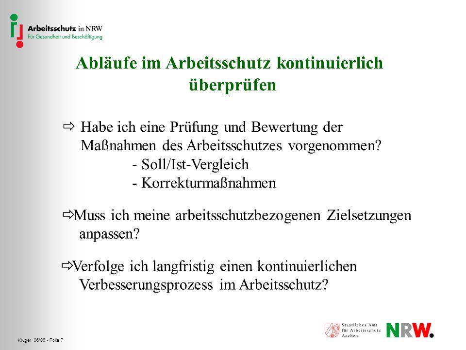 Krüger 06/06 - Folie 7 Abläufe im Arbeitsschutz kontinuierlich überprüfen Habe ich eine Prüfung und Bewertung der Maßnahmen des Arbeitsschutzes vorgen