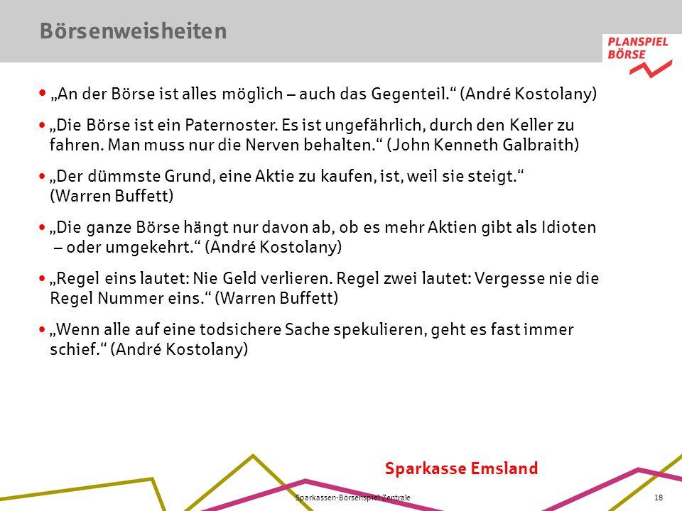 Sparkasse Emsland Sparkassen-Börsenspiel-Zentrale18 An der Börse ist alles möglich – auch das Gegenteil. (André Kostolany) Die Börse ist ein Paternost
