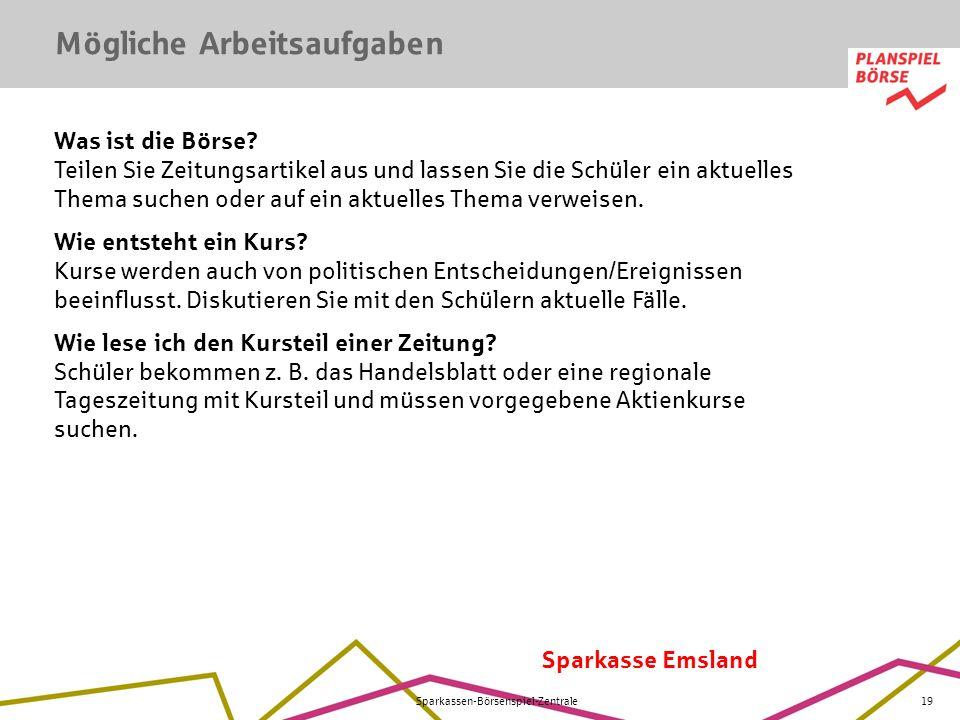 Sparkasse Emsland Sparkassen-Börsenspiel-Zentrale19 Was ist die Börse? Teilen Sie Zeitungsartikel aus und lassen Sie die Schüler ein aktuelles Thema s