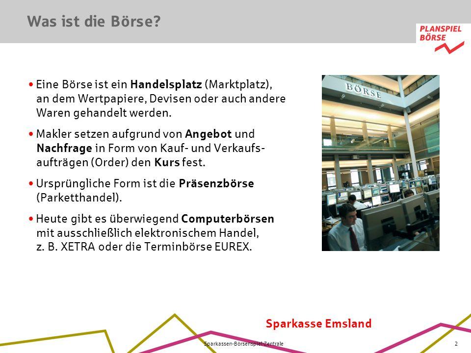 Sparkasse Emsland Sparkassen-Börsenspiel-Zentrale2 Eine Börse ist ein Handelsplatz (Marktplatz), an dem Wertpapiere, Devisen oder auch andere Waren ge