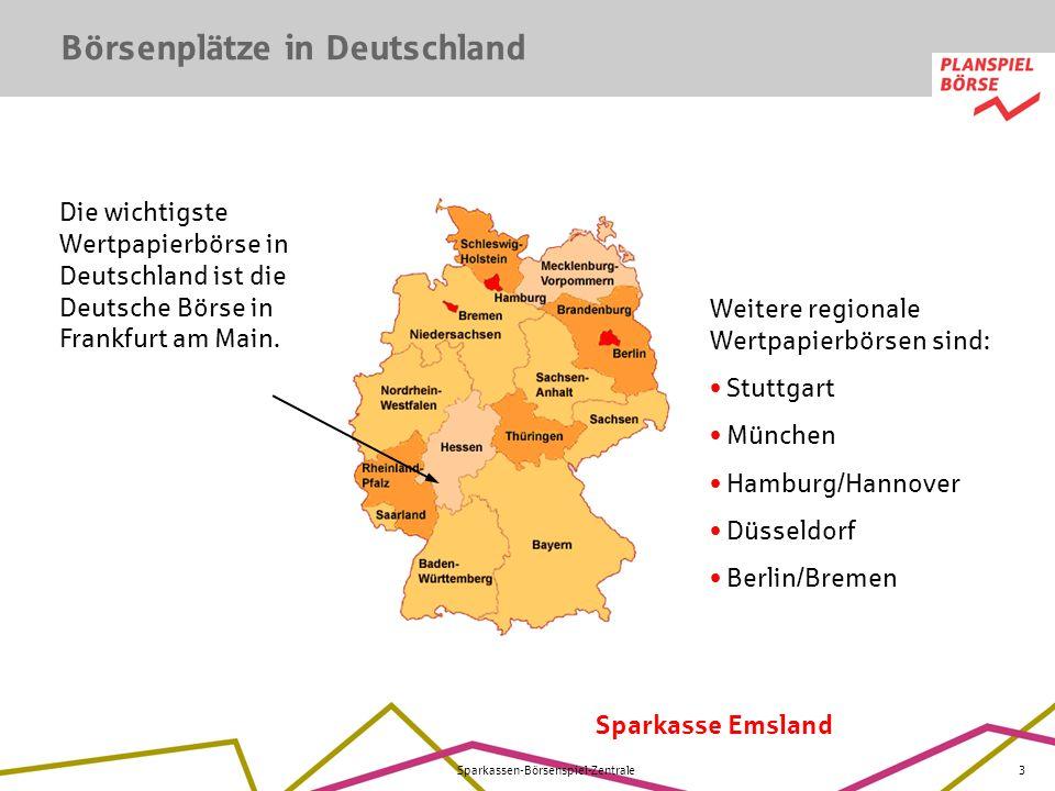 Sparkasse Emsland Sparkassen-Börsenspiel-Zentrale3 Die wichtigste Wertpapierbörse in Deutschland ist die Deutsche Börse in Frankfurt am Main. Weitere