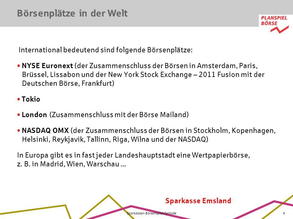 Sparkasse Emsland Sparkassen-Börsenspiel-Zentrale4 Börsenplätze in der Welt International bedeutend sind folgende Börsenplätze: NYSE Euronext (der Zus