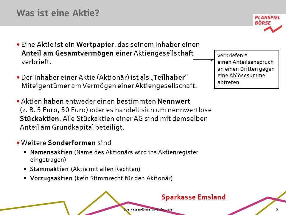 Sparkasse Emsland Sparkassen-Börsenspiel-Zentrale5 Was ist eine Aktie? Eine Aktie ist ein Wertpapier, das seinem Inhaber einen Anteil am Gesamtvermöge