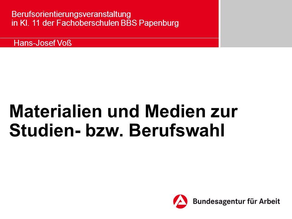 Berufsorientierungsveranstaltung in Kl. 11 der Fachoberschulen BBS Papenburg Hans-Josef Voß Materialien und Medien zur Studien- bzw. Berufswahl