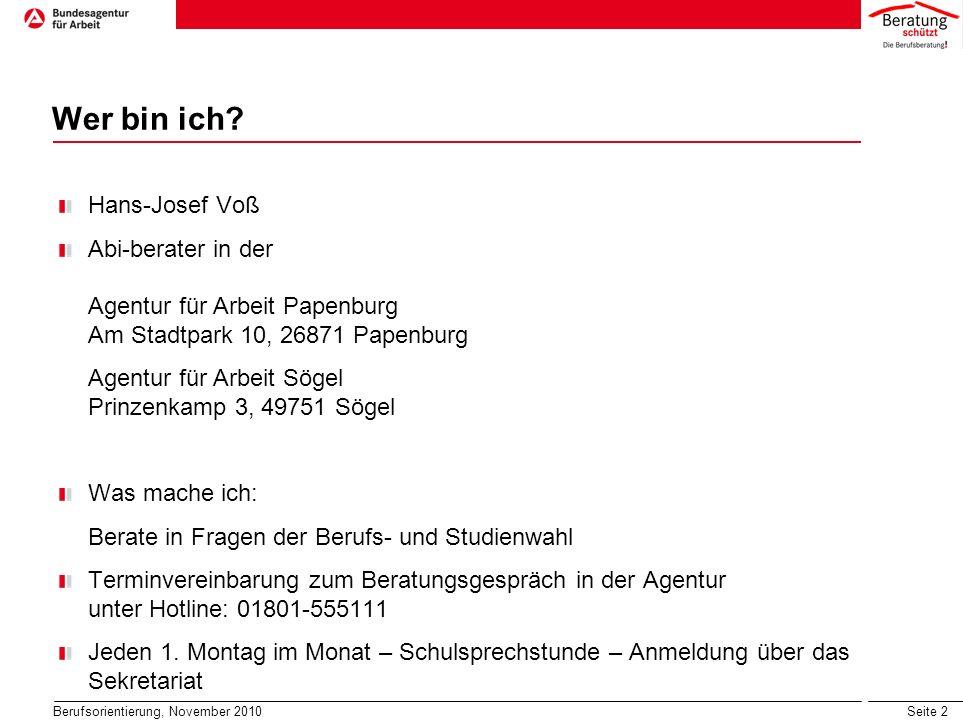 Seite 2 Berufsorientierung, November 2010 Wer bin ich? Hans-Josef Voß Abi-berater in der Agentur für Arbeit Papenburg Am Stadtpark 10, 26871 Papenburg