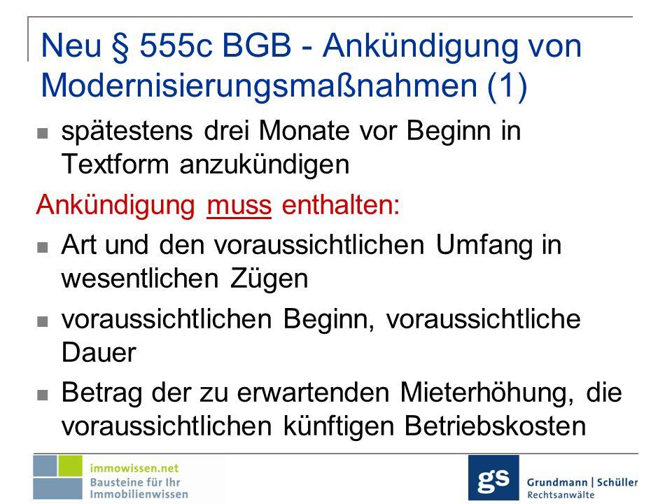 Neu § 555c BGB - Ankündigung von Modernisierungsmaßnahmen (2) Ankündigung soll enthalten: Hinweis auf Form und die Frist des Härteeinwands (§ 555d Absatz 3 Satz 1)