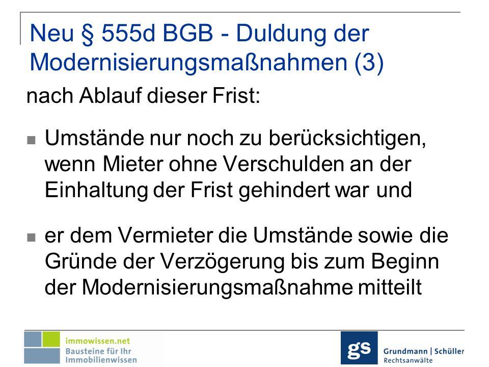 Neu § 555d BGB - Duldung der Modernisierungsmaßnahmen (4) Folge des Fristversäumnisses: Gründe, die zu spät vom Mieter vorgebracht werden, werden nicht mehr gehört weder bei der Härteabwägung bzgl.