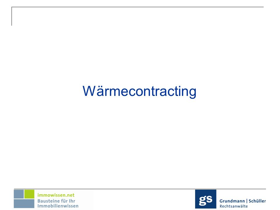 Neu § 556 c BGB – Wärmecontracting Definition Wärmecontracting = Vermieter stellt die Versorgung mit Wärme oder Warmwasser von der Eigenversorgung auf die eigenständig gewerbliche Lieferung durch einen Wärmelieferanten um