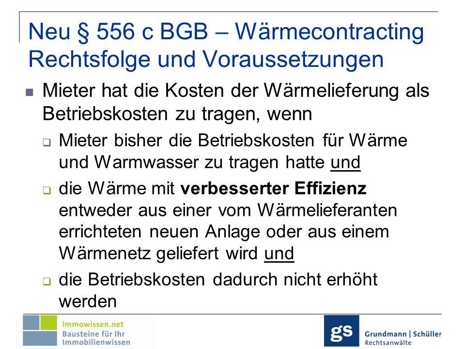 Sinn und Zweck des neuen § 556 c BGB Ermöglichung der Verbesserung der Energieeffizienz mittels Contracting angemessener Ausgleich der Interessen von Vermieter, Mieter und Wärmelieferant Schutz des Mieters durch Erfordernis der Kostenneutralität