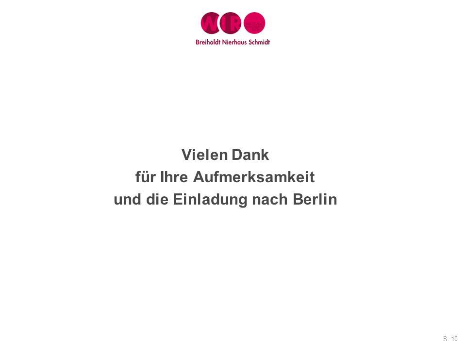 S. 10 Vielen Dank für Ihre Aufmerksamkeit und die Einladung nach Berlin
