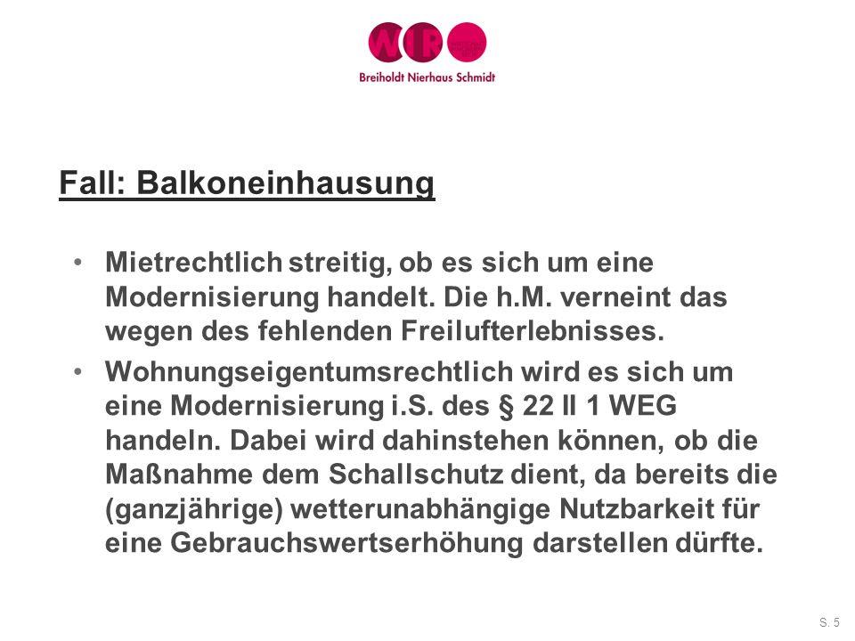 S. 5 Fall: Balkoneinhausung Mietrechtlich streitig, ob es sich um eine Modernisierung handelt. Die h.M. verneint das wegen des fehlenden Freilufterleb