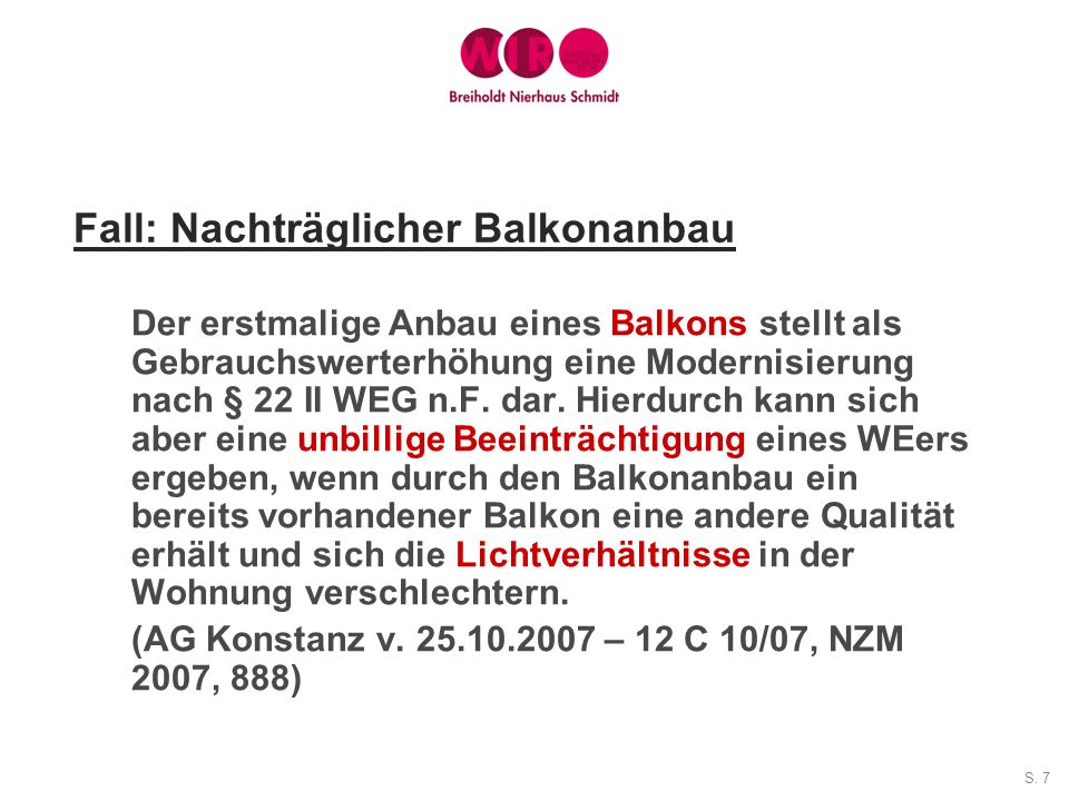 S. 7 Fall: Nachträglicher Balkonanbau Der erstmalige Anbau eines Balkons stellt als Gebrauchswerterhöhung eine Modernisierung nach § 22 II WEG n.F. da