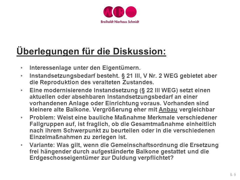 S. 9 Überlegungen für die Diskussion: Interessenlage unter den Eigentümern. Instandsetzungsbedarf besteht. § 21 III, V Nr. 2 WEG gebietet aber die Rep