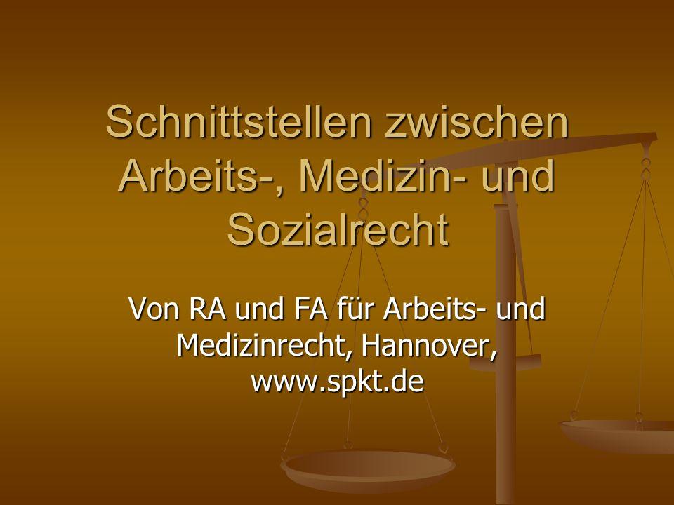 Schnittstellen zwischen Arbeits-, Medizin- und Sozialrecht Von RA und FA für Arbeits- und Medizinrecht, Hannover, www.spkt.de