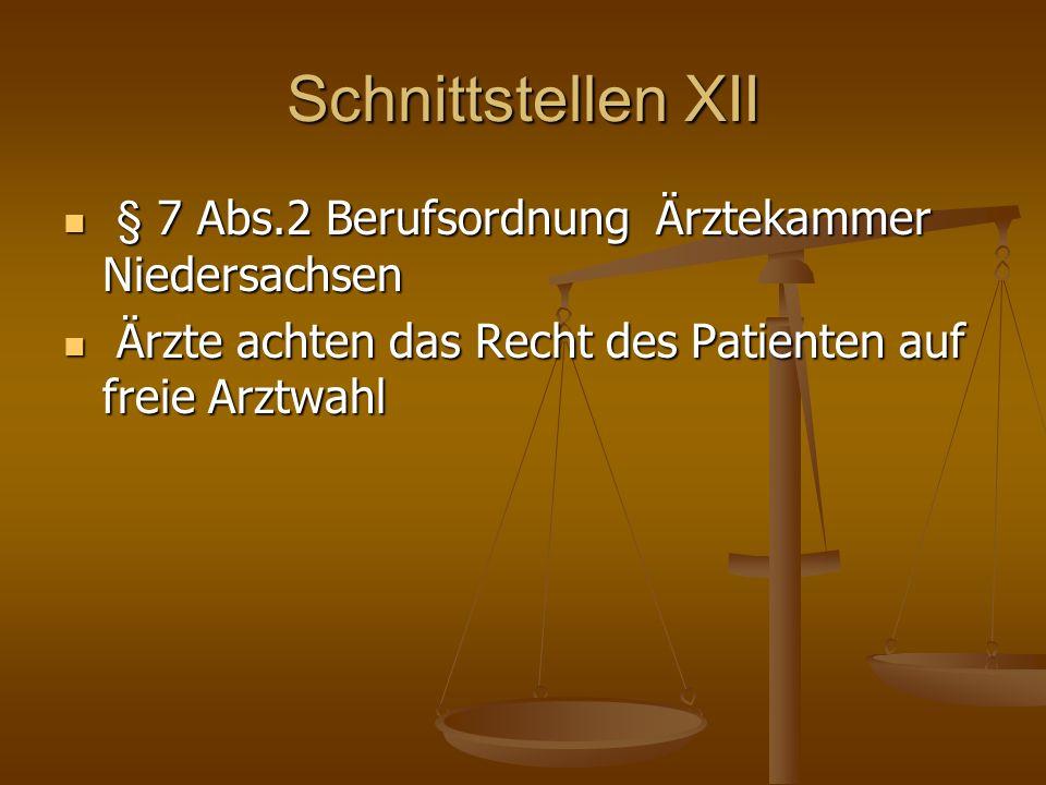 Schnittstellen XII § 7 Abs.2 Berufsordnung Ärztekammer Niedersachsen § 7 Abs.2 Berufsordnung Ärztekammer Niedersachsen Ärzte achten das Recht des Patienten auf freie Arztwahl Ärzte achten das Recht des Patienten auf freie Arztwahl