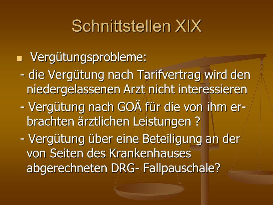 Schnittstellen XIX Vergütungsprobleme: Vergütungsprobleme: - die Vergütung nach Tarifvertrag wird den niedergelassenen Arzt nicht interessieren - die