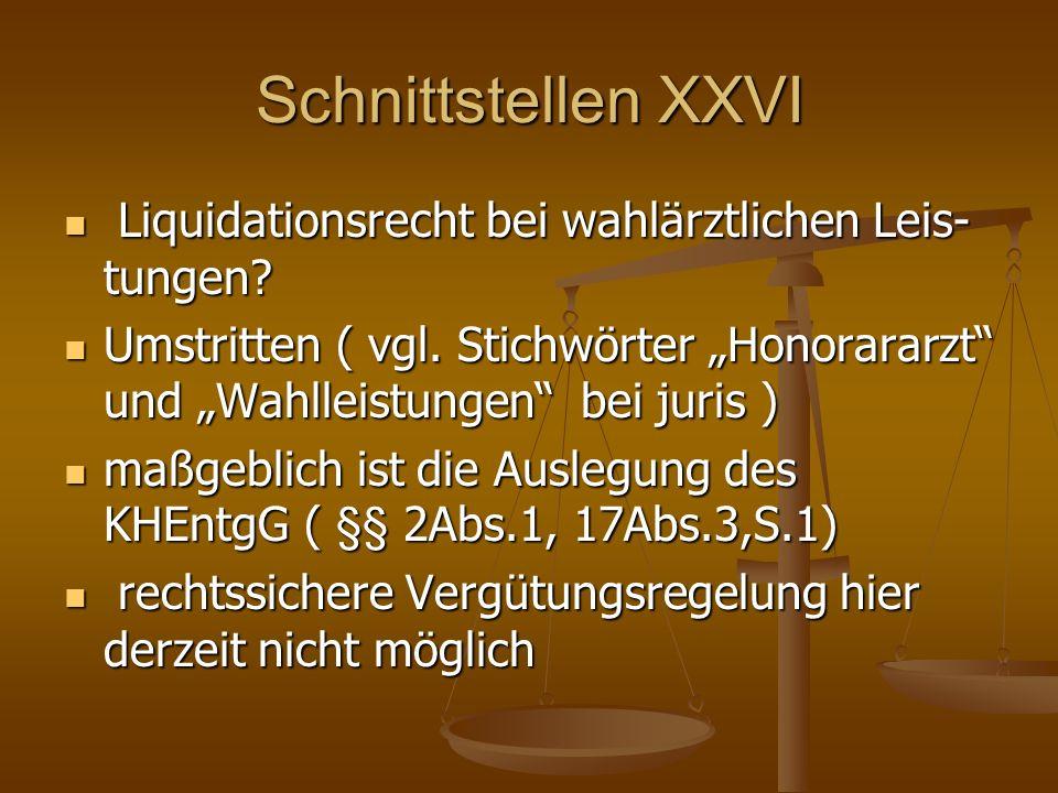 Schnittstellen XXVI Liquidationsrecht bei wahlärztlichen Leis- tungen? Liquidationsrecht bei wahlärztlichen Leis- tungen? Umstritten ( vgl. Stichwörte