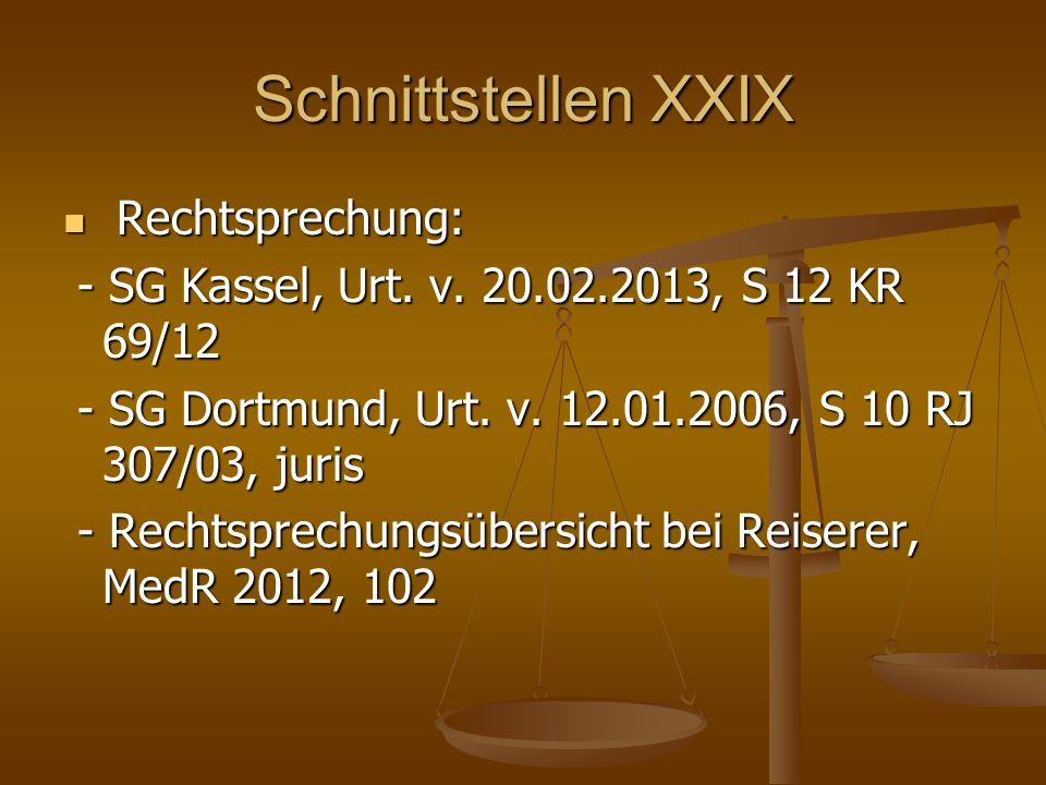 Schnittstellen XXIX Rechtsprechung: Rechtsprechung: - SG Kassel, Urt. v. 20.02.2013, S 12 KR 69/12 - SG Kassel, Urt. v. 20.02.2013, S 12 KR 69/12 - SG