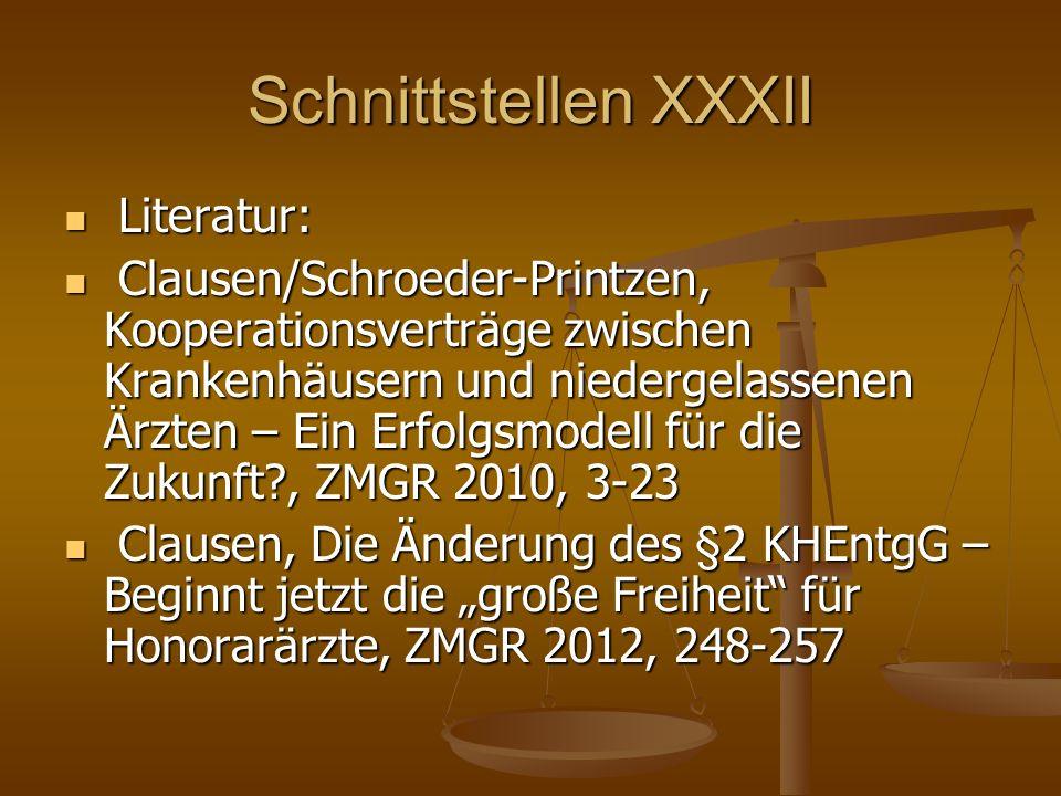 Schnittstellen XXXII Literatur: Literatur: Clausen/Schroeder-Printzen, Kooperationsverträge zwischen Krankenhäusern und niedergelassenen Ärzten – Ein