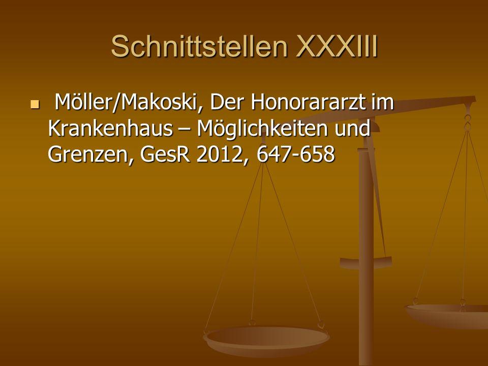 Schnittstellen XXXIII Möller/Makoski, Der Honorararzt im Krankenhaus – Möglichkeiten und Grenzen, GesR 2012, 647-658 Möller/Makoski, Der Honorararzt i