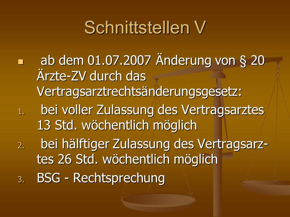 Schnittstellen V ab dem 01.07.2007 Änderung von § 20 Ärzte-ZV durch das Vertragsarztrechtsänderungsgesetz: ab dem 01.07.2007 Änderung von § 20 Ärzte-Z