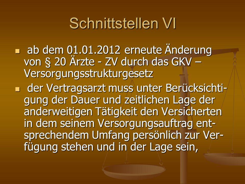 Schnittstellen VI ab dem 01.01.2012 erneute Änderung von § 20 Ärzte - ZV durch das GKV – Versorgungsstrukturgesetz ab dem 01.01.2012 erneute Änderung