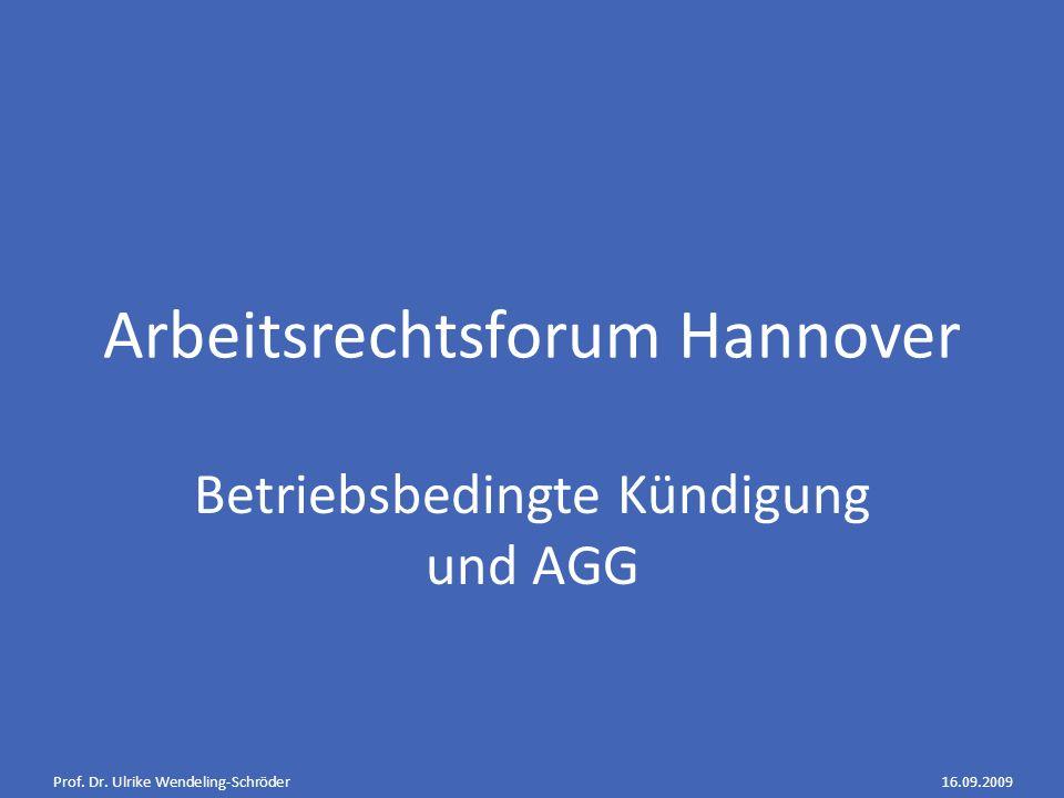 Prof. Dr. Ulrike Wendeling-Schröder16.09.2009 Arbeitsrechtsforum Hannover Betriebsbedingte Kündigung und AGG