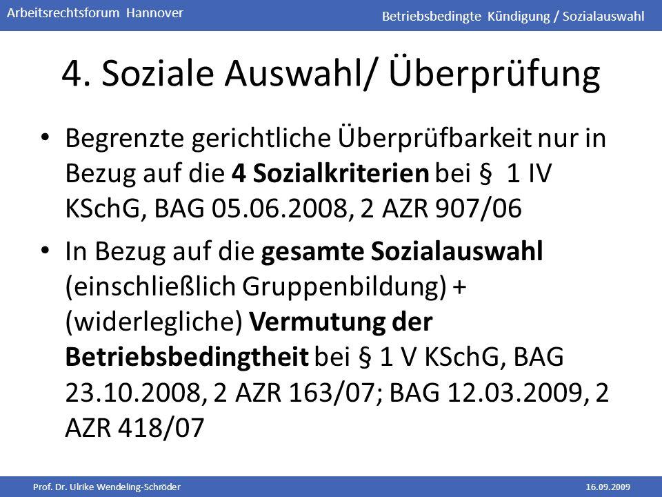 Prof. Dr. Ulrike Wendeling-Schröder16.09.2009 Arbeitsrechtsforum Hannover 4. Soziale Auswahl/ Überprüfung Begrenzte gerichtliche Überprüfbarkeit nur i