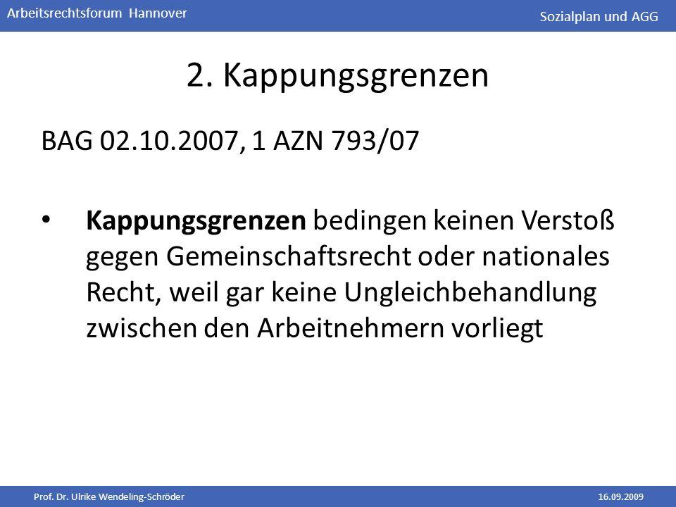 Prof. Dr. Ulrike Wendeling-Schröder16.09.2009 Arbeitsrechtsforum Hannover 2. Kappungsgrenzen BAG 02.10.2007, 1 AZN 793/07 Kappungsgrenzen bedingen kei