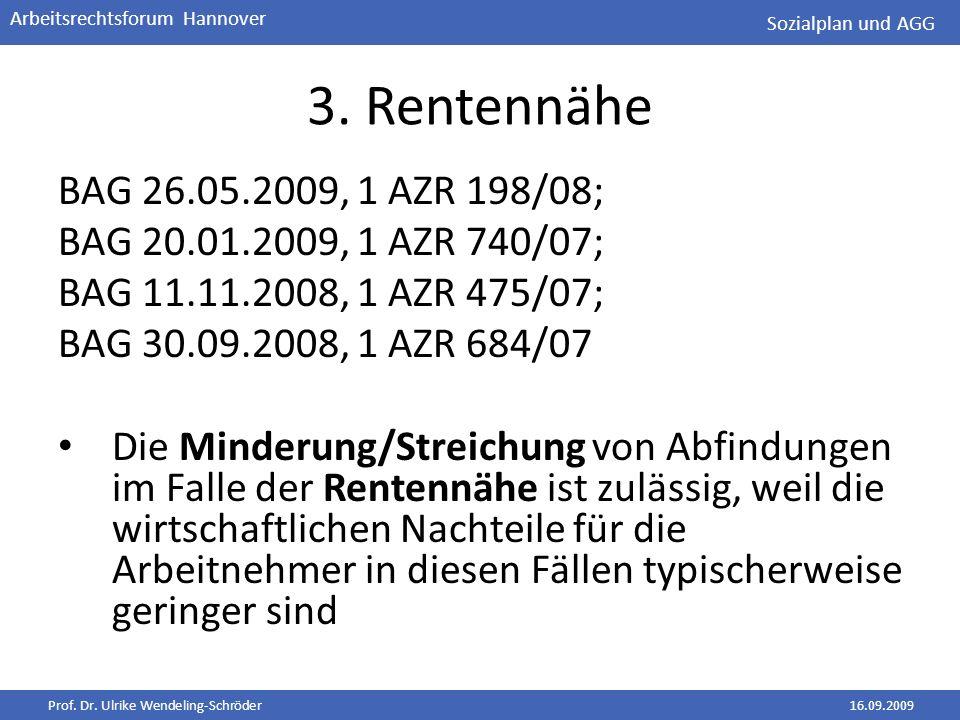 Prof. Dr. Ulrike Wendeling-Schröder16.09.2009 Arbeitsrechtsforum Hannover 3. Rentennähe BAG 26.05.2009, 1 AZR 198/08; BAG 20.01.2009, 1 AZR 740/07; BA